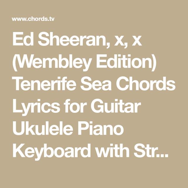 Ed Sheeran, x, x (Wembley Edition) Tenerife Sea Chords Lyrics for ...