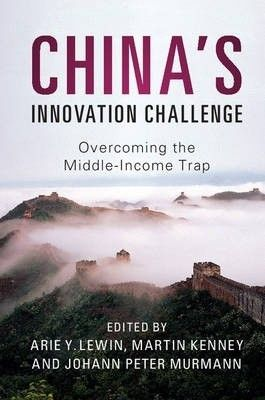 China's innovation challenge : overcoming the middle-income trap / Lewin Arie Y, Kenney Martin & Murmann Johan Peter (eds.)