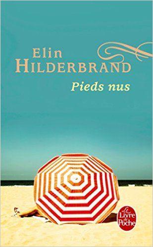 Amazon Fr Pieds Nus Elin Hilderbrand Livres Romans
