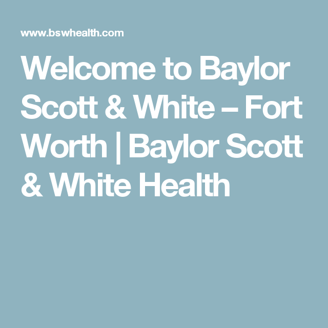 Welcome To Baylor Scott White Fort Worth Baylor Scott White Health Cancer Care Digestive Disease Emergency Care