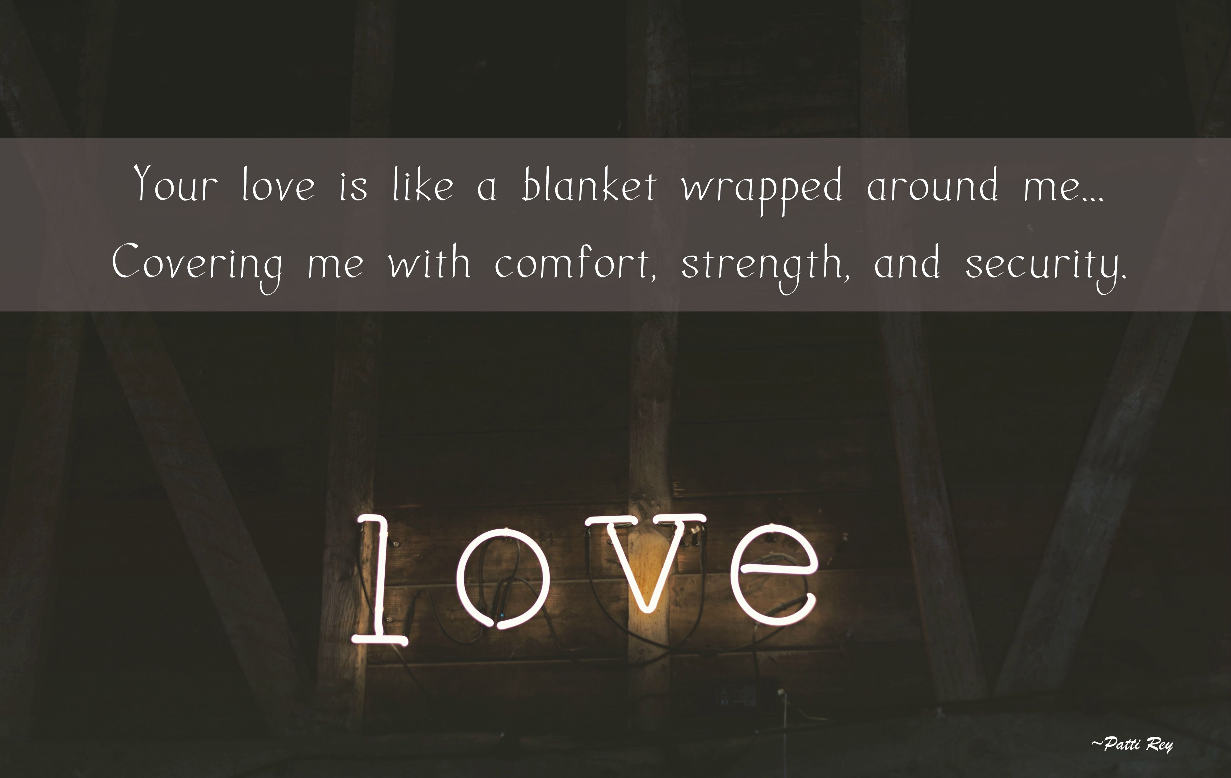 Your love, God, is like a blanket wrapped around me