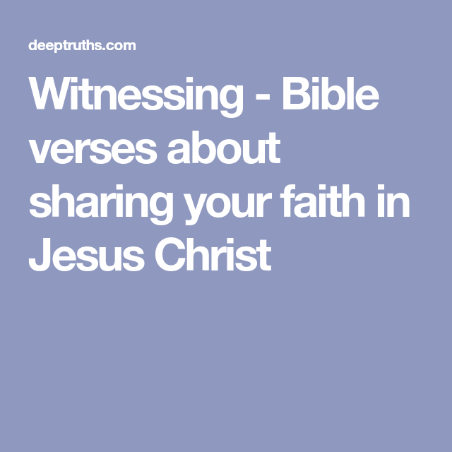 witnessing bible verses about sharing your faith in jesus christ