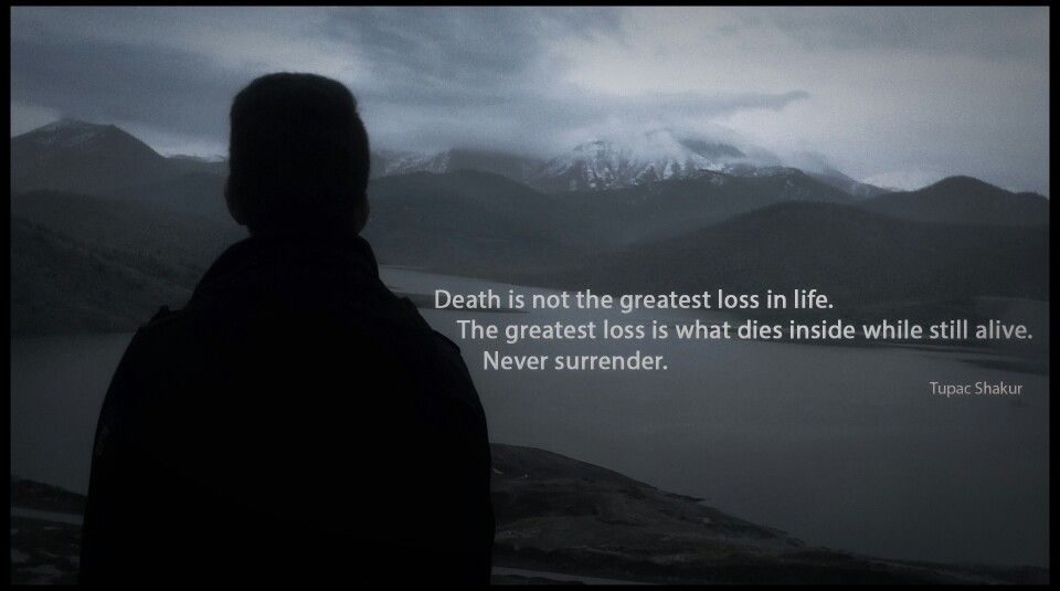 Death Isnu0027t The Greatest Loss In Life. The Greatest Loss Is What Dies