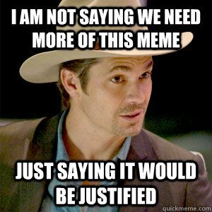 Justified Memes Quickmeme Justified Quotes Funny Quotes Olyphant