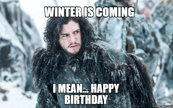 Winter Is Coming I Mean Happy Birthday Jon Snow John Snow Kit Harington