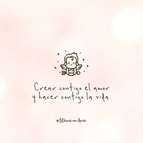 Crear contigo el amor y hacer contigo la vida. 💌 si