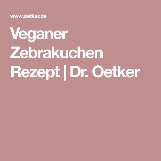 Veganer Zebrakuchen Rezept Pinterest Veganer Dr Oetker Und Oetker