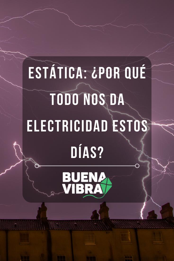 Estática Por Qué Todo Te Patea Estos Días Electricidad Buenas Vibras Cómo Hacer