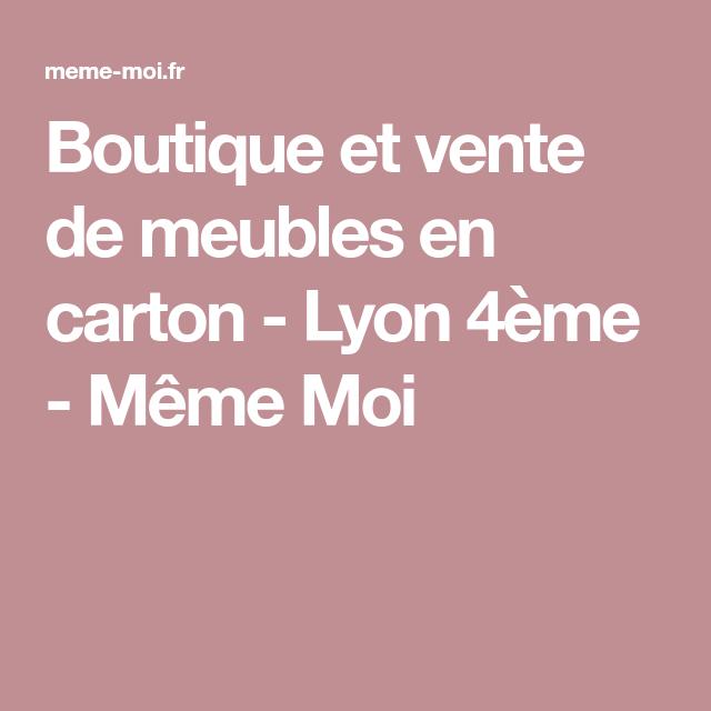 Boutique Et Vente De Meubles En Carton Lyon 4eme Meme Moi Vente Meuble Mobilier De Salon Meubles En Carton