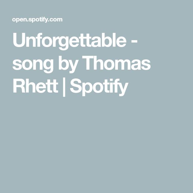 Unforgettable Song By Thomas Rhett Spotify Unforgettable Song Unforgettable Songs