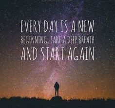 Everyday Is A New Beginning Take A Deep Breath And Start Again