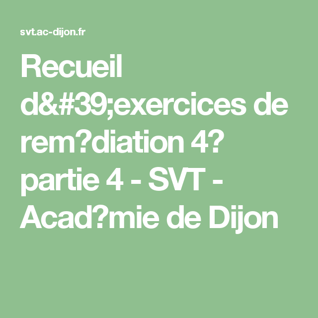 Recueil D 39 Exercices De Rem Diation 4 Partie 4 Svt Acad Mie De Dijon Exercice Dijon Science Et Vie