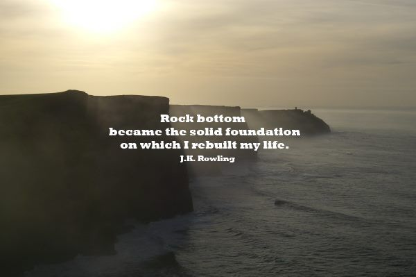 Quote By Jk Rowling Rock Bottom Became The Solid Foundation On