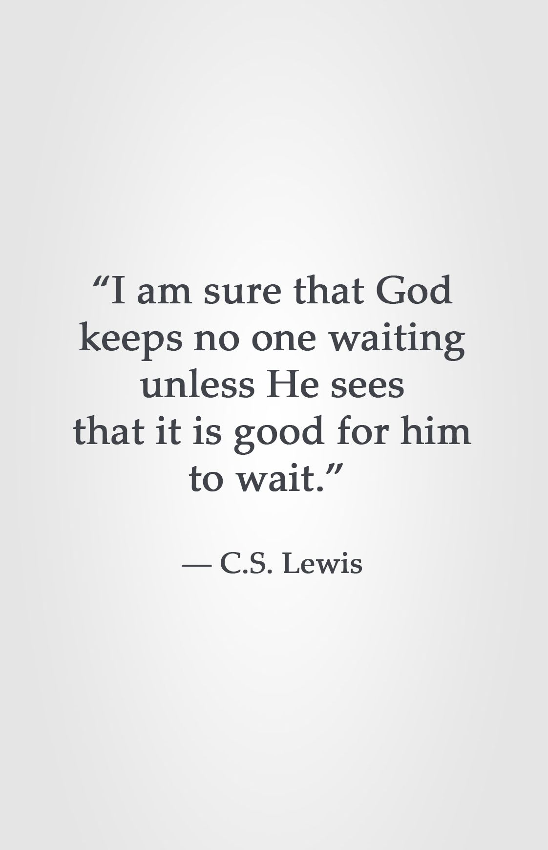 I Am Sure That God Keeps No One Waiting Unless He Sees That It Is