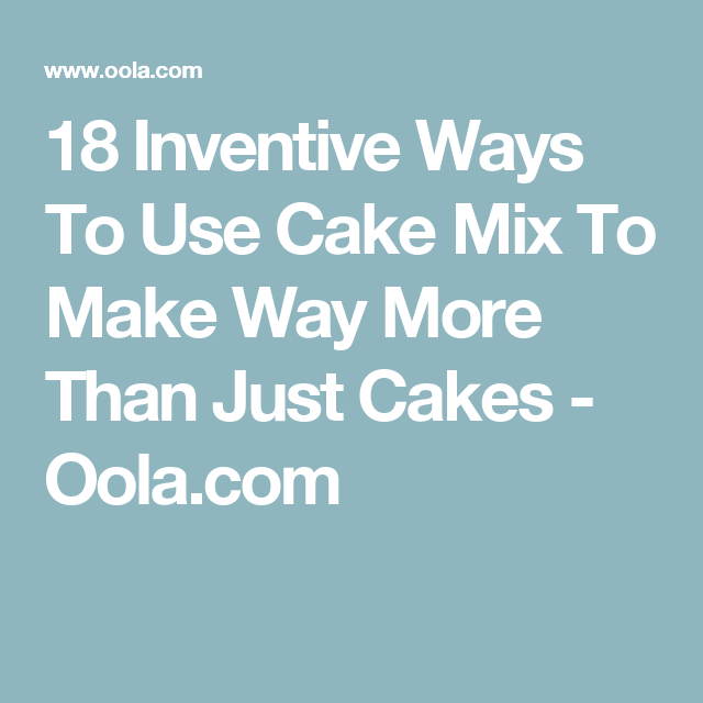 18 Inventive Ways To Use Cake Mix To Make Way More Than Just Cakes - Oola.com