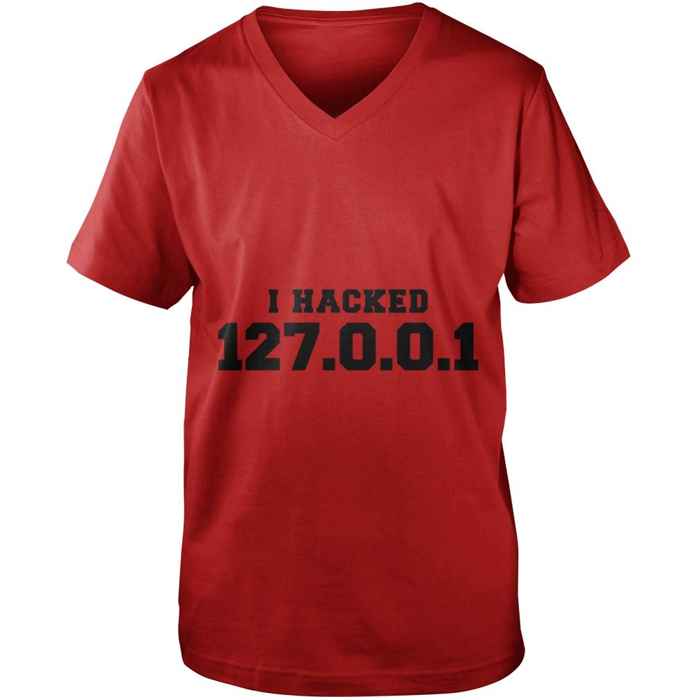 i hacked 127.0.0.1 T shirt #gift #ideas #Popular #Everything #Videos #Shop #Animals #pets #Architecture #Art #Cars #motorcycles #Celebrities #DIY #crafts #Design #Education #Entertainment #Food #drink #Gardening #Geek #Hair #beauty #Health #fitness #History #Holidays #events #Home decor #Humor #Illustrations #posters #Kids #parenting #Men #Outdoors #Photography #Products #Quotes #Science #nature #Sports #Tattoos #Technology #Travel #Weddings #Women