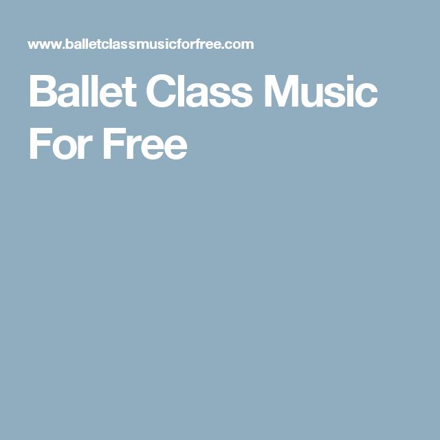 Ballet Class Music For Free Ballet Class Music Ballet Class Ballet