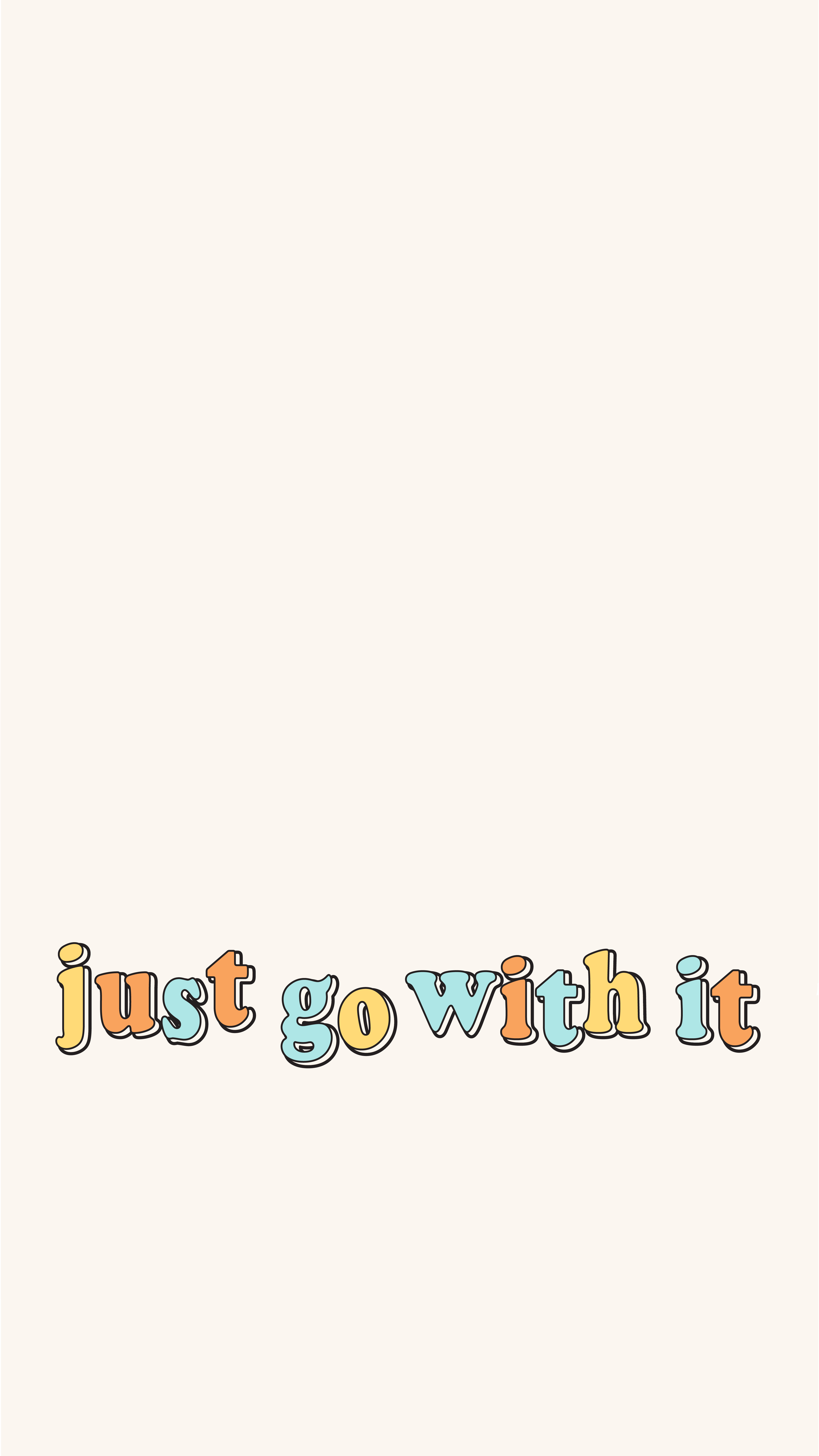 Just Go With It Quote #cutewallpaperbackgrounds Phone background. Reminder to go with the flow and