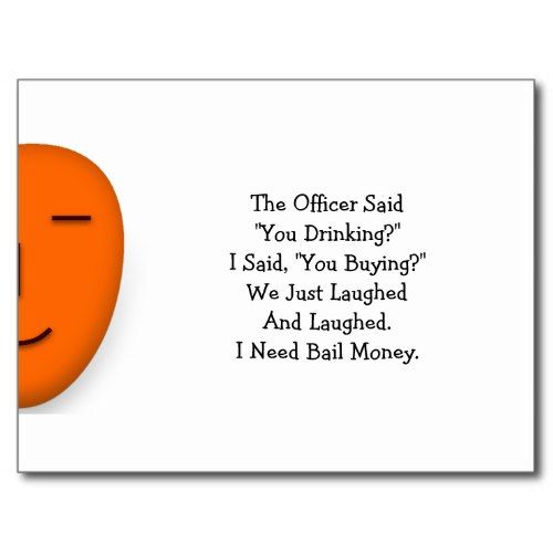The Officer Said You Drinking Send A Smile Postcard Fun Quotes Funny Funny Quotes Funny Postcards