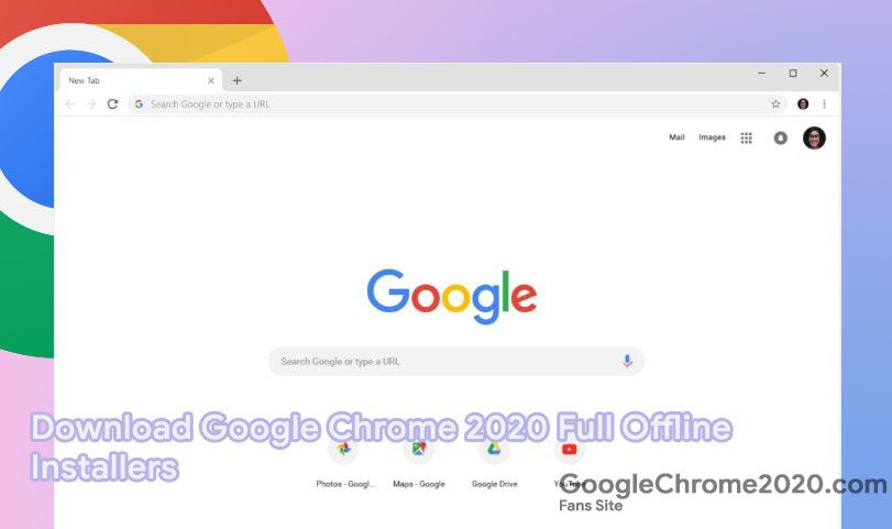 Download Google Chrome 2020 Full Offline Installers With Images