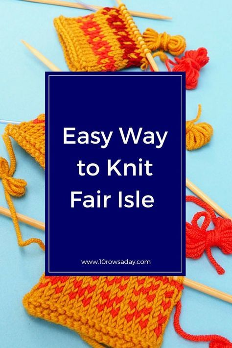 Easy way to knit Fair Isle and other stranded colourwork in the ...