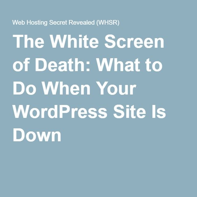 The White Screen of Death: What to Do When Your WordPress Site Is Down