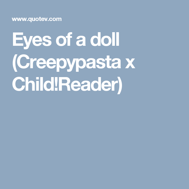 Eyes of a doll (Creepypasta x Child!Reader) | 1 in 2019
