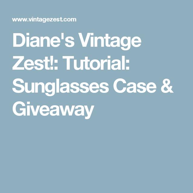 Diane's Vintage Zest!: Tutorial: Sunglasses Case & Giveaway