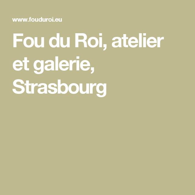 Fou du Roi, atelier et galerie, Strasbourg | magasin Strasbourg ...