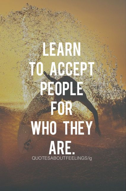 Learn To Accept People For Who They Are Life Quotes Quotes