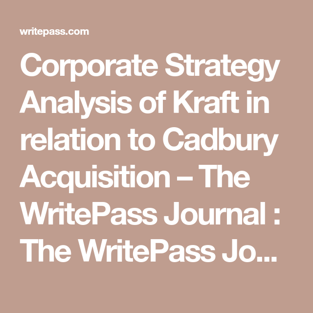 Corporate Strategy Analysis Of Kraft In Relation To Cadbury