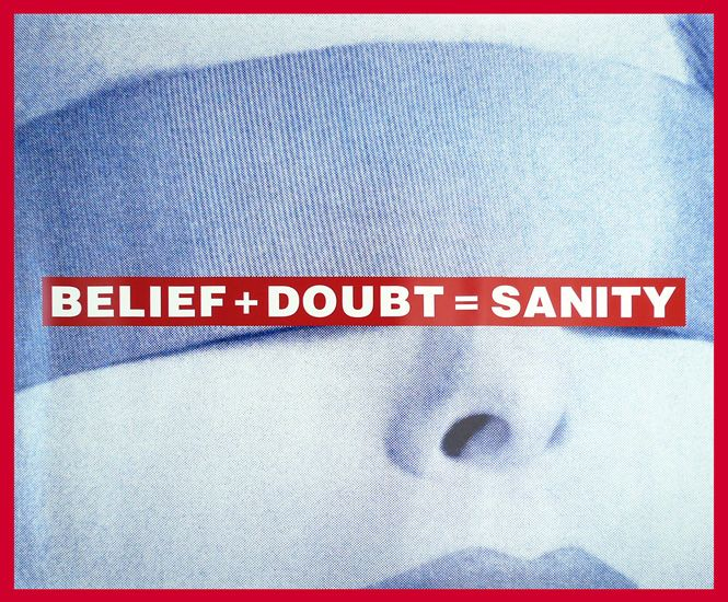 Barbara Kruger, Belief + Doubt = Sanity, 2008