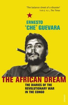 """African dream : the diaries of the revolutionary war in the Congo"" Ernesto 'Che' Guevara ; translated from the Spanish by Patrick Camiller ; with an introduction by Richard Gott ; and a foreword by Aleida Guevara March.  Classmark: 44.2.GUE.1a"