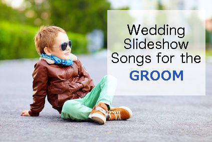 Wedding Slideshow Songs For The Groom Growing Up Weddingmusic