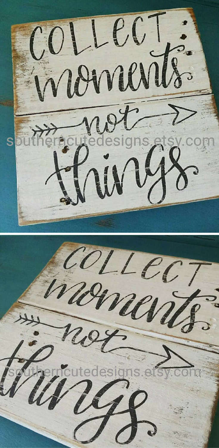 Collect Moments Not Things Soooo True Wood Signs Sayings Wood Signs Rustic Signs Farmhouse Sign Wooden Signs Diy Farmhouse Signs Diy Wood Signs Sayings