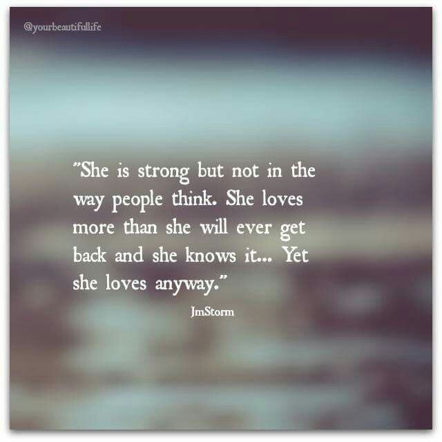 She Loves More Than She Will Ever Get Back And Yet She Loves