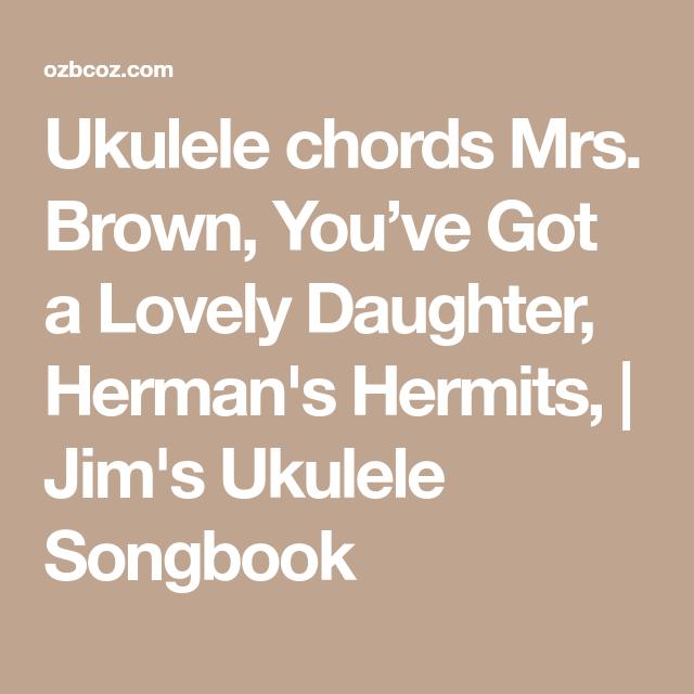 Ukulele chords Mrs. Brown, You\'ve Got a Lovely Daughter, Herman\'s ...