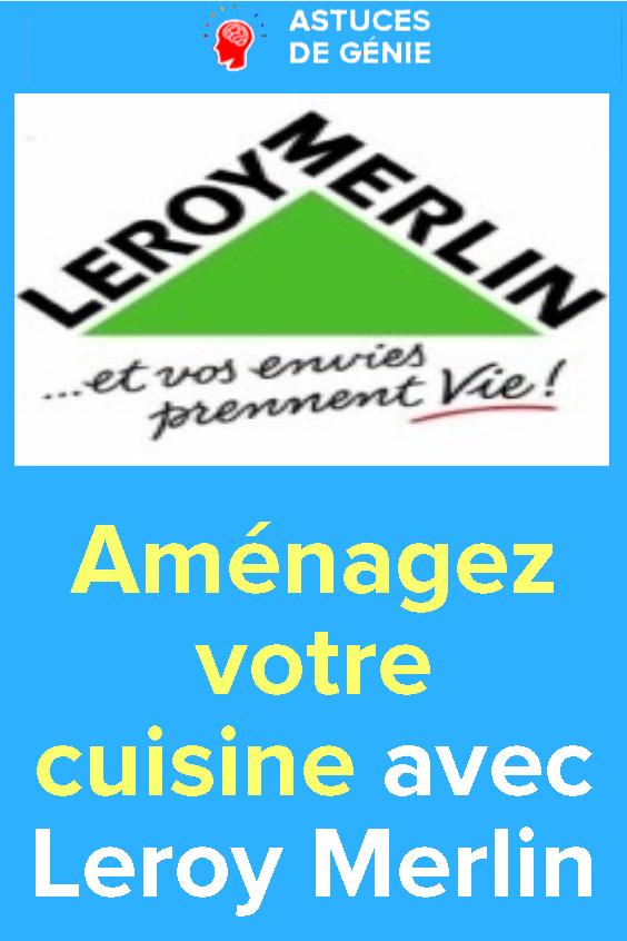 Amenagez Votre Cuisine Avec Leroy Merlin Avec Images Leroy Merlin Leroy Outil De Travail