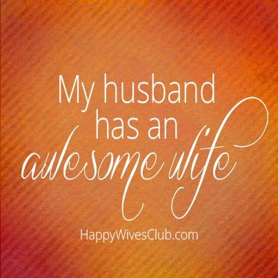 My Husband Has An Awesome Wife Happy Wives Club Happy Wife