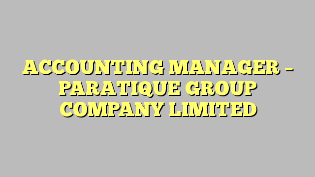 Accounting Manager  Paratique Group Company Limited