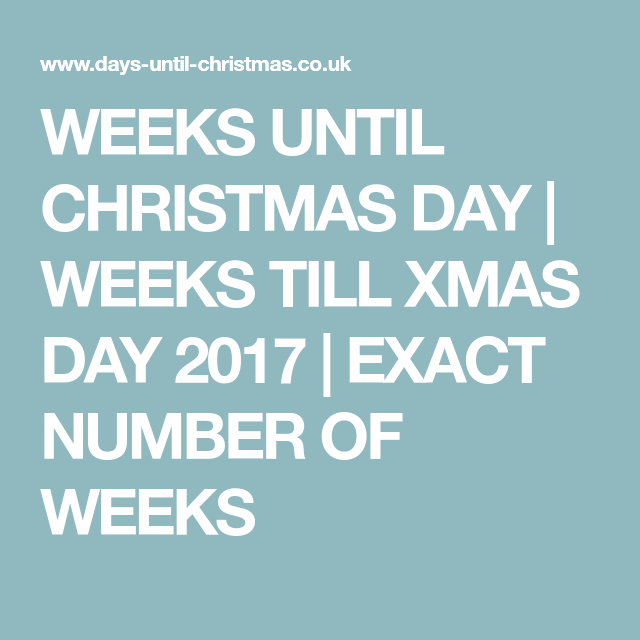 Weeks Till Christmas.Weeks Until Christmas Day Weeks Till Xmas Day 2017 Exact