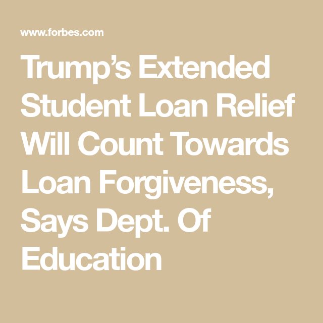 Trump S Extended Student Loan Relief Will Count Towards Loan Forgiveness Says Dept Of Education Student Loan Relief Loan Forgiveness Federal Student Loan Forgiveness