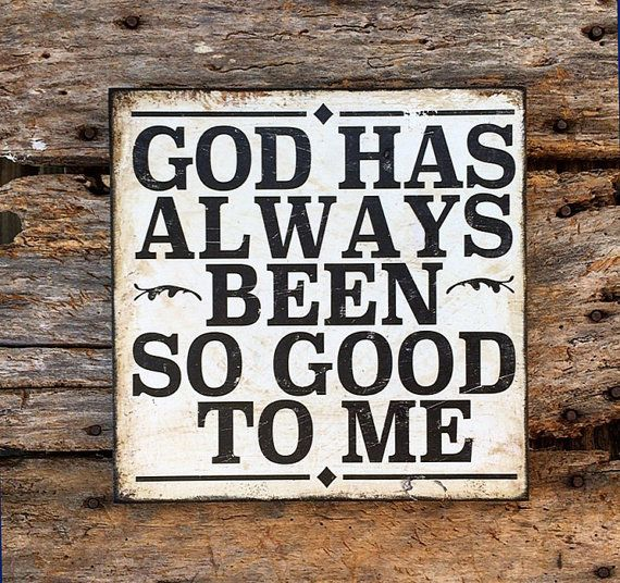 God Has Been So Good To Me On Reclaimed Wood Sign By Signniche