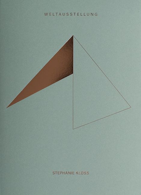 Stephanie Kloss, Weltausstellun, Sternberg Press, 2014; Design by Andreas Koch
