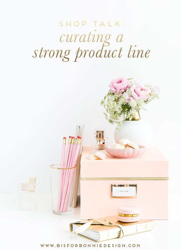 how to curate a strong product line | shop talk for ladies ...