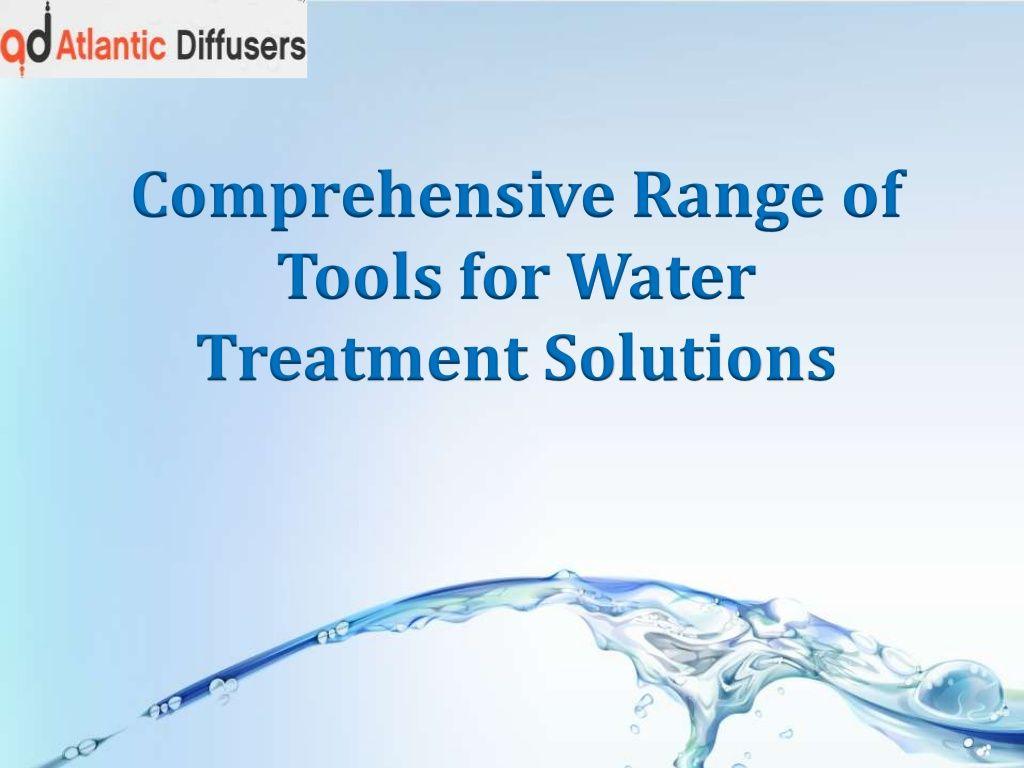 comprehensive-range-of-tools-for-water-treatment-solutions by Jaiseeka Royal via Slideshare