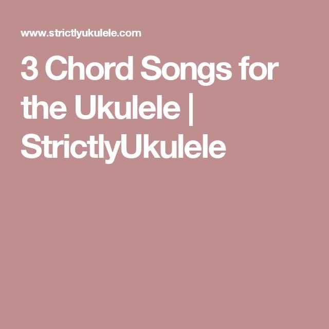 3 Chord Songs For The Ukulele Strictlyukulele Ukulele Songs