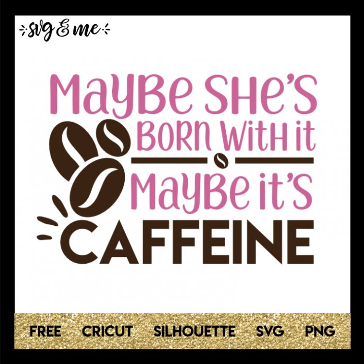Maybe It's Caffeine (With images) Coffee svg, Svg quotes