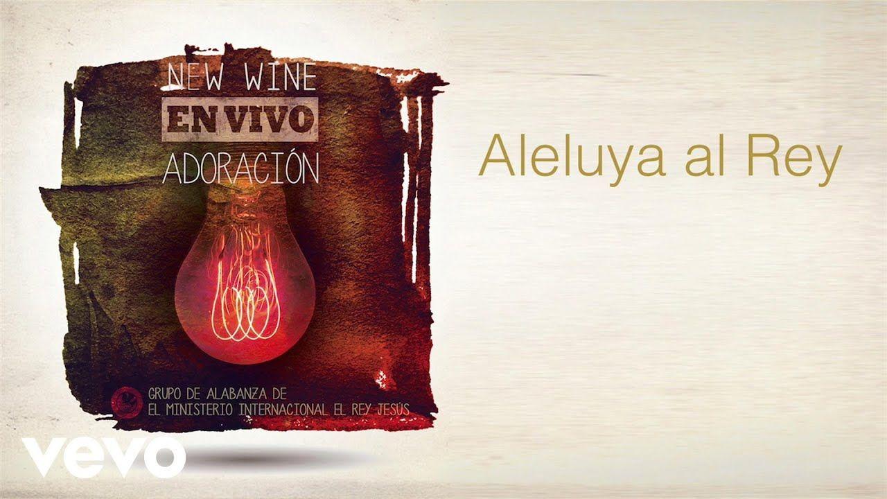 New Wine Aleluya Al Rey Youtube Music Songs Wine