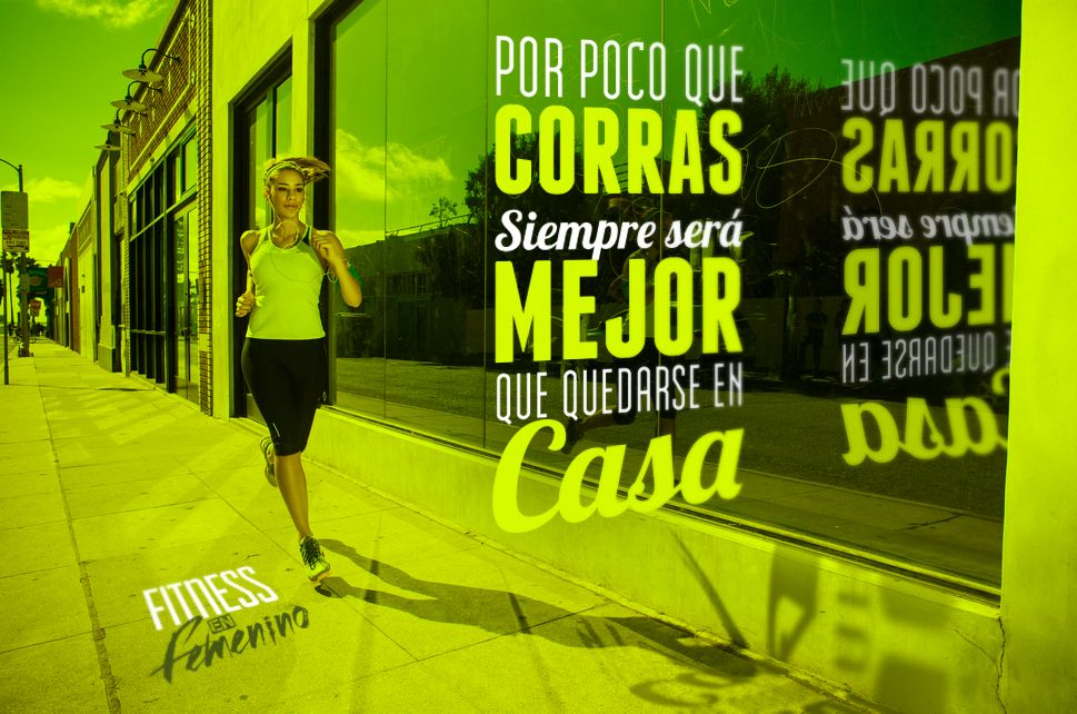 Por poco que corras, siempre es mejor que quedarse en casa - Fitness en Femenino - Motivación